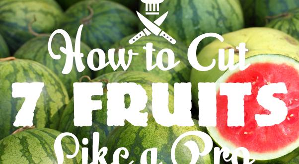 How to cut 7 fruits like a pro