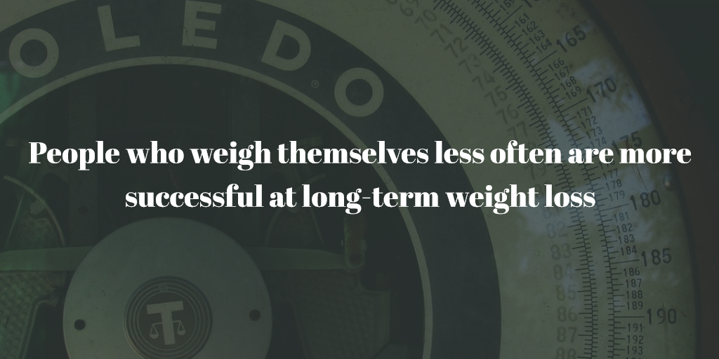 People who weigh themselves less often are more successful at long-term weight loss