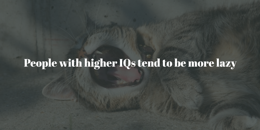 People with higher IQs tend to be more lazy