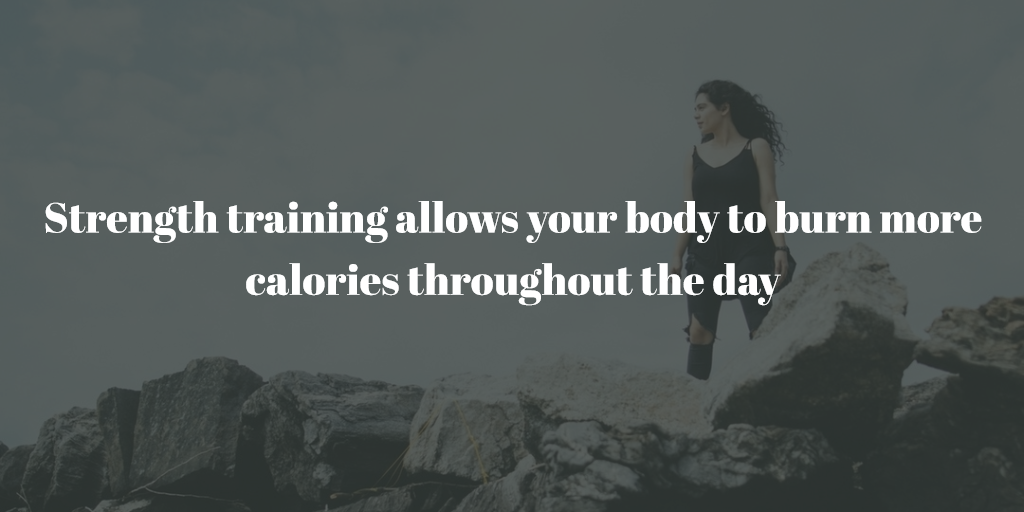 Strength training allows your body to burn more calories throughout the day