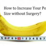 How to Increase Your Penile Size without Surgery?