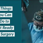 5 Things You Can Do to Get Ready for Surgery