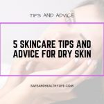 5 Skincare Tips and Advice for Dry skin