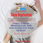 What Is Sleep Deprivation, And Why Is Bad For Your Health?