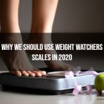 Why We Should Use Weight Watchers Scales In 2020