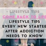 Come Back to Life: Lifestyle Tips Every New Starter After Addiction Needs to Know