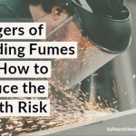 Dangers of Welding Fumes and How to Reduce the Health Risk
