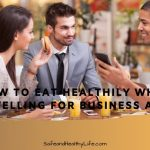 How To Eat Healthily When Travelling For Business A Lot