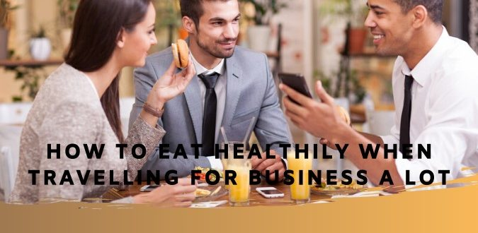 Eat Healthily When Travelling