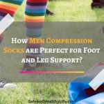 How Men Compression Socks are Perfect for Foot and Leg Support?