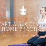 Yoga Basics: How to Start a Successful Home Practice