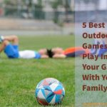 5 Best Outdoor Games To Play In Your Garden With Your Family