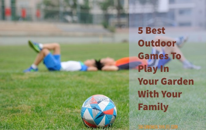 Best Outdoor Games To Play In Your Garden