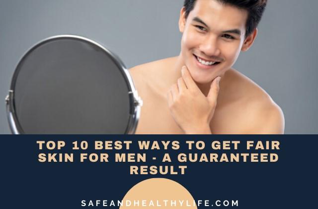 Best Ways To Get Fair Skin for Men