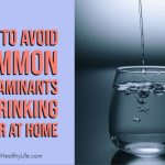 How to Avoid Common Contaminants in Drinking Water At Home