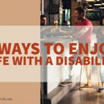 5 Ways To Enjoy Life With A Disability
