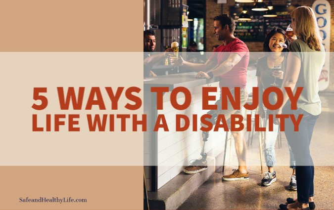 Enjoy Life With A Disability