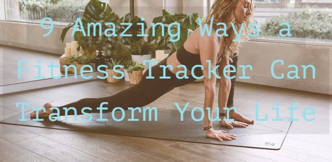 Fitness Tracker Can Transform Your Life