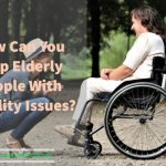 How Can You Help Elderly People With Mobility Issues?
