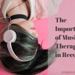 The Importance of Music Therapy in Recovery