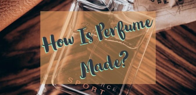 How Is Perfume Made?