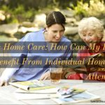 Private Home Care: How Can My Loved One Benefit From Individual Homecare Attention?