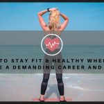How to Stay Fit & Healthy When You Have a Demanding Career and Life