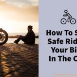 How To Stay Safe Riding Your Bike In The City