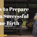 How to Prepare for a Successful Home Birth