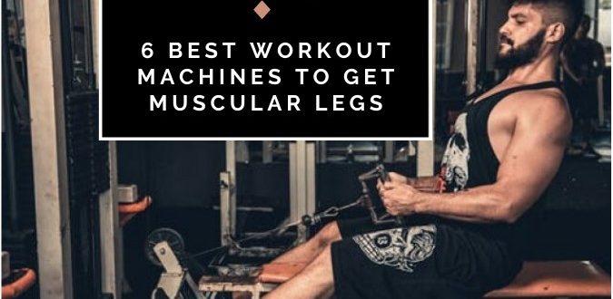 6 Best Workout Machines To Get Muscular Legs