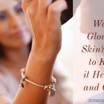 Want Glowing Skin? Tips to Keep it Healthy and Clear