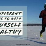 7 Different Ways To Keep Yourself Healthy