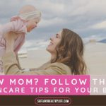New Mom? Follow These Skincare Tips For Your Baby