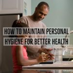 How To Maintain Personal Hygiene For Better Health