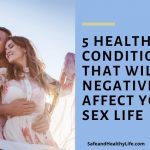 5 Health Conditions That Will Negatively Affect Your Sex Life