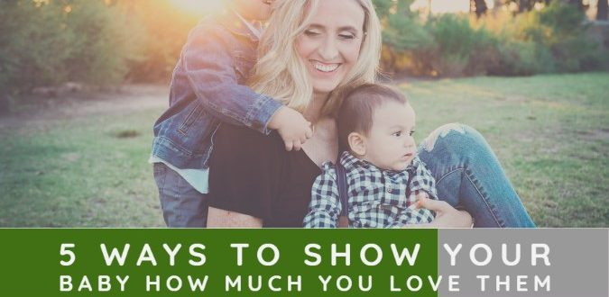 Show Your Baby How Much You Love Them