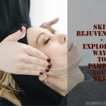 Skin Rejuvenation - Exploring Ways To Pamper Your Skin