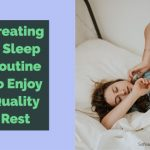 Creating A Sleep Routine To Enjoy Quality Rest