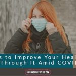 5 Ways to Improve Your Health and Get Through It Amid COVID-19
