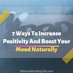 7 Ways To Increase Positivity And Boost Your Mood Naturally