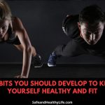 Habits You Should Develop To Keep Yourself Healthy and Fit