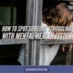 How to Spot Someone Struggling with Mental Health Issues