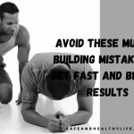 Avoid These Muscle Building Mistakes To Get Fast and Better Results