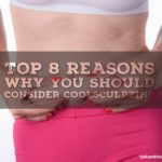 Top 8 Reasons Why You Should Consider CoolSculpting