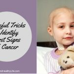 7 Useful Tricks to Identify First Signs of Cancer