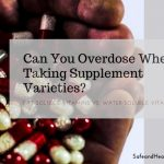 Can You Overdose When Taking Supplement Varieties?