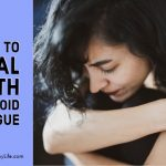 How to Deal with Thyroid Fatigue