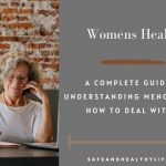 A Complete Guide to Understanding Menopause & How to Deal With It