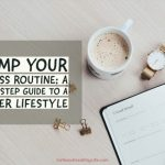 Revamp Your Wellness Routine: A Step-by-Step Guide to a Healthier Lifestyle