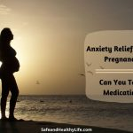 Anxiety Relief during Pregnancy - Can You Take Medication